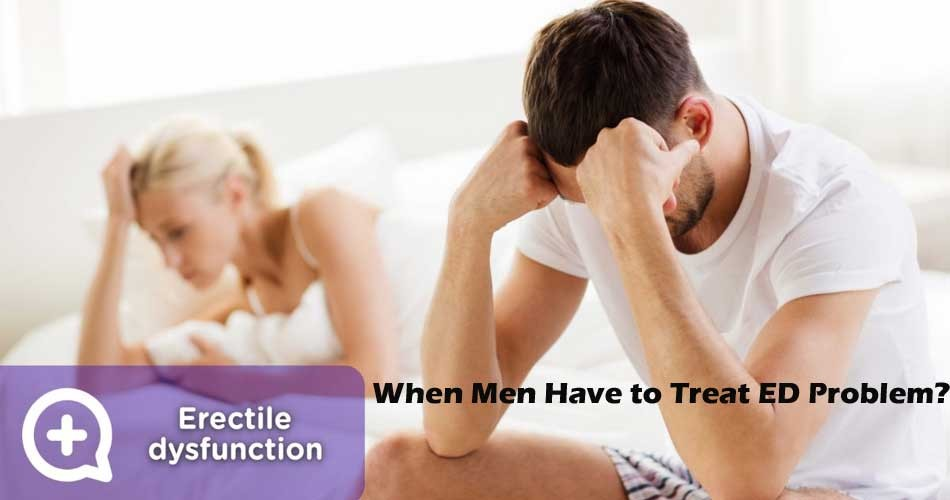 When Men have to treat erectile dysfunction?